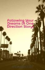 Following Your Dreams (A One Direction Story) by ericastyles1119