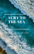 A Cry to the Sea: A Modern African Love Story by RachelABirago