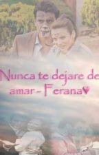 Nunca te dejaré de amar - Ferana♥ by Tewhdval