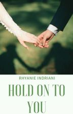 HOLD ON TO YOU by rhyanieindriani
