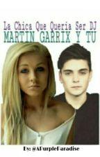 La Chica Que Quería Ser DJ  [Martin Garrix y Tu] by APurpleParadise