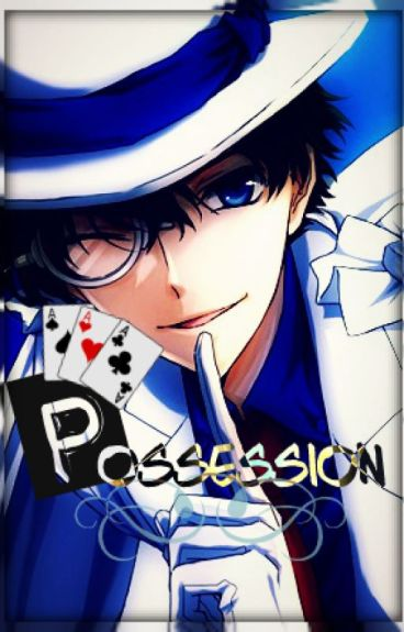 Possession - Kaito KID x Reader
