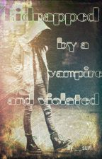 Kidnapped by a vampire and violated by LOVE_suvi