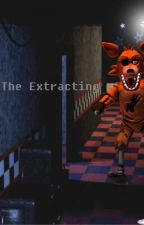 The Extracting (The Animatronics sequel) - by FringedChemicalFox
