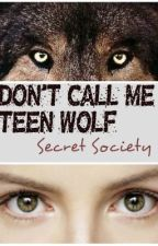 Don't Call Me Teen Wolf: Secret Society (RE-WRITING) by Dusk2Day