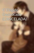 El Elegido Equivocado (CANCELADA) by majime-chan