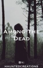 Among the Dead {Book 1} by hauntedcreations