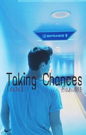 Taking chances [G.D]