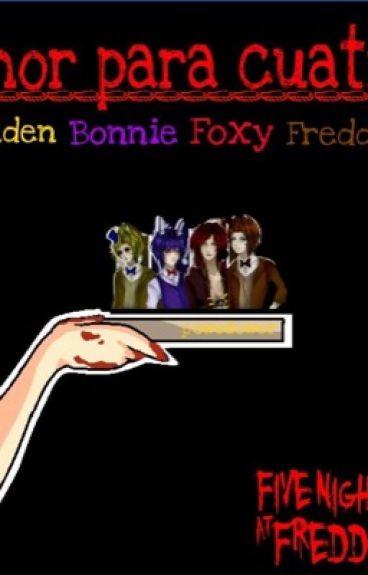 Amor Para Cuatro (Freddy,Foxy,Bonnie,Golden Freddy y Tu)