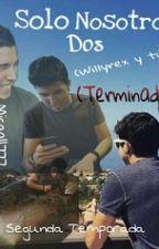 Solo Nosotros Dos:El Destino.(Segunda temporada)TERMINADA-EN EDICIÓN by micaa11777