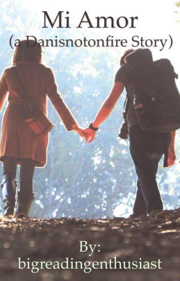 Mi Amor (A Danisnotonfire story)