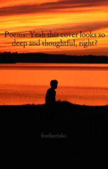 Poems: Yeah this cover looks so deep and thoughtful, right?
