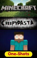 Minecraft+Creepypasta+Youtube One Shots by ninjentsie