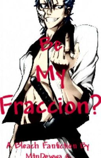 Bleach Fanfiction: Be My Fraccion?