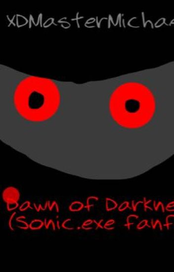 Dawn of Darkness ( Sonic.exe fanfic