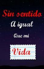 Sin sentido... A igual que mi vida by Znovel