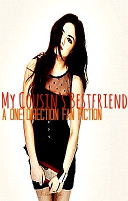 My Cousin's Bestfriend (One Direction Fan Fiction)