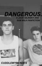 Dangerous. (a Jack Gilinsky and Sammy Wilkinson Fanfic by cuddlemymendes