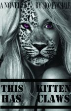 This Kitten Has Claws (ON HOLD) by veiledsecrets