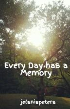 Every Day has a Memory by jelaniapetera