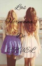 Las Hermanas De CRUEL by LasHermanitasDeCRUEL