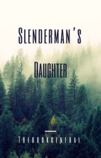 Slenderman's daughter (UNDER MAJOR EDITING!)  by Thebookgeneral