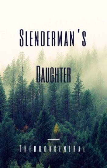 Slenderman's daughter (UNDER MAJOR EDITING!)