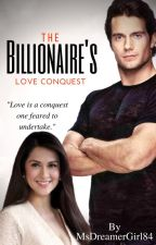 The Billionaire's Love Conquest [UNEDITED] by MsDreamerGirl84