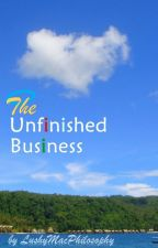 The Unfinished Business (Completed) by LushyMacPhilosophy