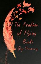 The Feather Of Flying Birds (Poetry) by Snow_Alchemist1000