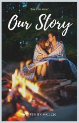Our Story by Mk1120