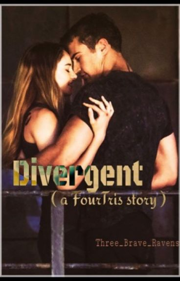 Divergent (a FourTris story) #Wattys2015