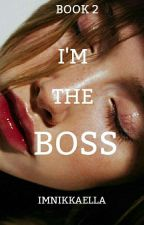 Im the BOSS 2 (complete) by SweetBloomer14