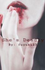 She's Deadly (Soon)  by fuyuki23