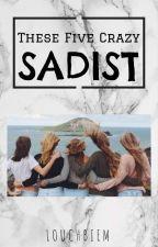These Five Crazy Sadist by louchbiem