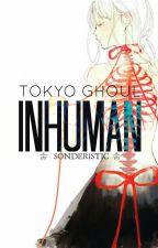 Inhuman | Tokyo Ghoul by timeforgottengirl