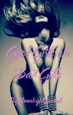 Good Girls are Bad Girls (Rated SPG) by MoonlightLover8
