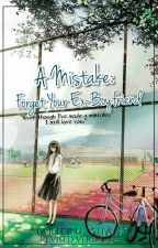 A Mistake: Forget Your Ex-boyfriend (Completed) by Marieru_chan