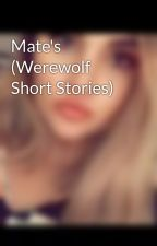 Mate's (Werewolf Short Stories) by tiamarulens