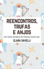 Reencontros, trufas e anjos by ClaraSavelli