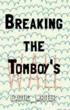 Breaking the Tomboy's Wall (ON HIATUS) by kyliediz