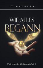 Für immer ihr Geheimnis - Teil 1: Wie Alles Begann ✔️ by Thoronris