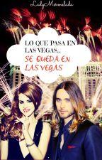 Lo Que Pasa En Las Vegas... Se Queda En Las Vegas《+18》 by LadyMermelada