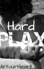 Hard Play (24 hours) by FreakInsideYourHeart
