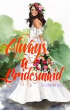 Always a Bridesmaid by Littlebeshypupu