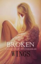 Broken Wings (Fanfiction) by fuyutsukihikari