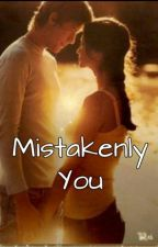 Mistakenly YOU by sweetblunch2017