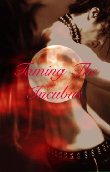 Taming the Incubus