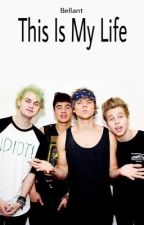This is my life (5SOS) *AFSLUTTET* by Bellant