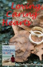 Loving, Caring Hearts Book II of Lying Cheating Hearts (Completed) by LushyMacPhilosophy